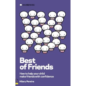 Best of Friends: How to Help Your Child Make Friends with Confidence (Stress Free Parenting)