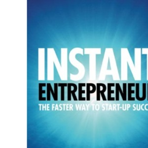 Instant Entrepreneur: The Faster Way to Start-Up Success