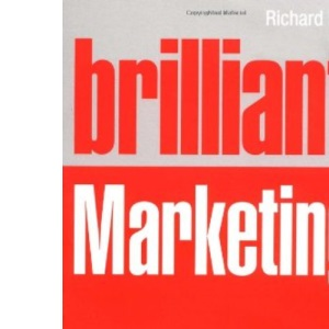 Brilliant Marketing: What the best marketers know, do and say (Brilliant Business)