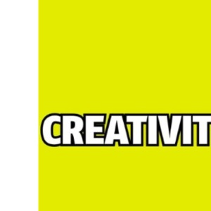 Creativity Now: Get inspired, create ideas and make them happen now!