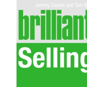 Brilliant Selling: What the Best Sales People Know, Do and Say