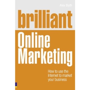 Brilliant Online Marketing: How to Use the Internet to Market Your Business