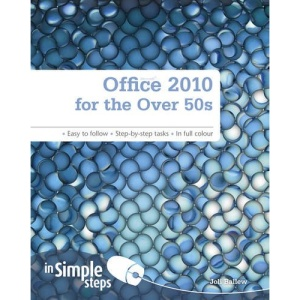 Office 2010 for the Over 50s in Simple Steps