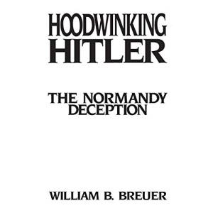 Hoodwinking Hitler: The Normandy Deception