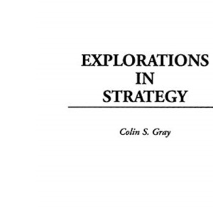 Explorations in Strategy (Contributions in Military Studies)