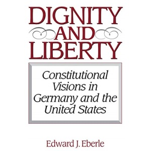 Dignity and Liberty: Constitutional Visions in Germany and the United States (Issues in Comparative Public Law)