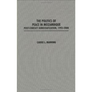The Politics of Peace in Mozambique: Post-Conflict Democratization, 1992-2000