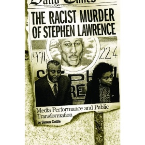 The Racist Murder of Stephen Lawrence: Media Performance and Public Transformation
