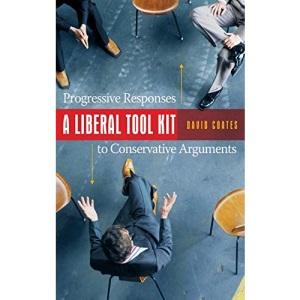 A Liberal Tool Kit: Progressive Responses to Conservative Arguments
