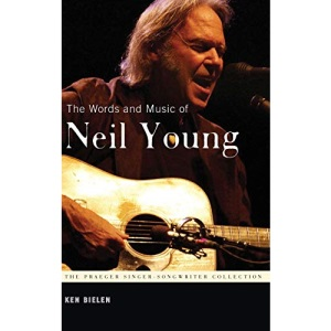 The Words and Music of Neil Young (Praeger Singer-songwriter Collection)