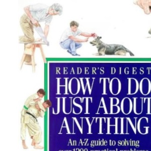 How to Do Just About Anything (Readers Digest)