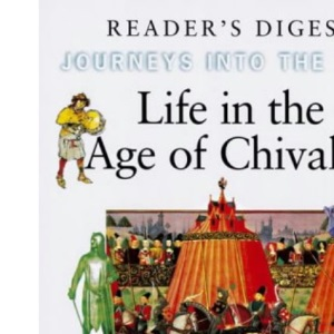 Life in the Age of Chivalry (Journeys into the Past)