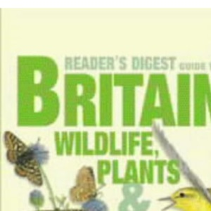 Reader's Digest Guide to Britain's Wildlife: Plants, Flowers (Readers Digest Comp Spotter Gd)