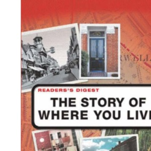 The Story of Where You Live: Trace the Roots of Your Locality, Its People and Landscape (Readers Digest)