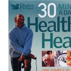 30 Minutes a Day to a Healthy Heart: One Simple Plan to Conquer the Major Threats to Your Heart (Readers Digest): One Simple Plan to Conquer the Major Threats to Your Heart (Readers Digest)