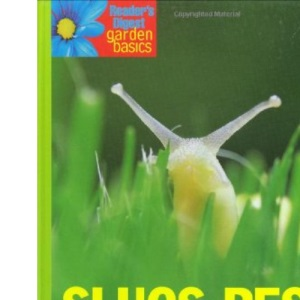 Slugs, Pests and Diseases: Expert Advice on Combating Common Garden Problems (Reader's Digest Garden Basics): Expert Advice on Combating Common Garden ... Problems (Reader's Digest Garden Basics)