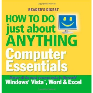 How to Do Just About Anything... Computer Essentials: Master All the Most Common Tasks in Microsoft's Windows Vista, Word and Excel