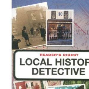 Reader's Digest Local History Detective: Explore Your Landscape, Your Community and Your Home
