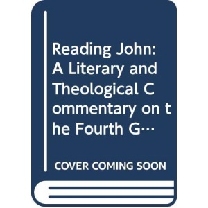 Reading John: A Literary and Theological Commentary on the Fourth Gospel and on the Johannine Epistles
