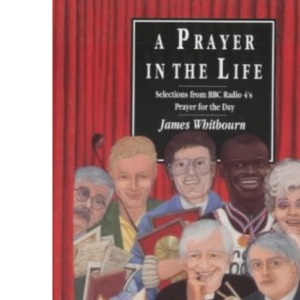 A Prayer in the Life: Selections from BBC Radio 4's Prayer for the Day