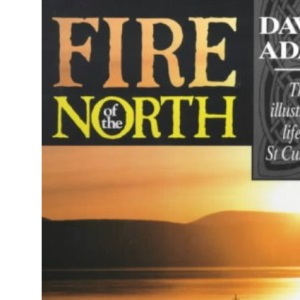 Fire of the North: Illustrated Life of St.Cuthbert