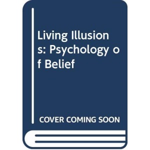 Living Illusions: Psychology of Belief