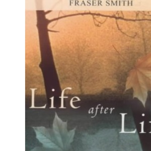 Life After Life: Readings to Comfort the Bereaved