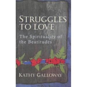 Struggles to Love: Spirituality of the Beatitudes