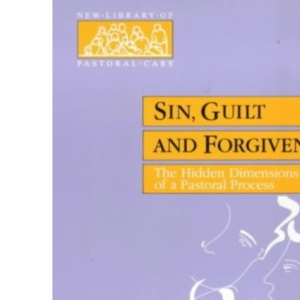 Sin, Guilt and Forgiveness: The Hidden Dimensions of a Pastoral Process (New Library of Pastoral Care)