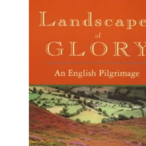 Landscapes of Glory: An English Pilgrimage
