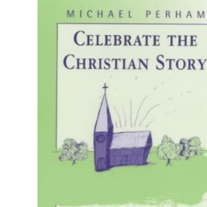 Celebrate the Christian Story: An Introduction to the New Lectionary and Calendar