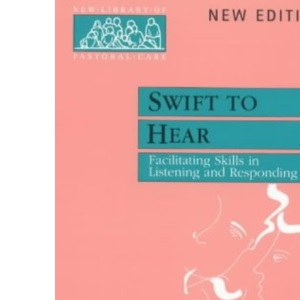 Swift to Hear: Facilitating Skills in Listening and Responding (New Library of Pastoral Care)