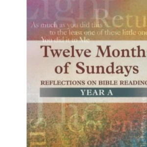 Twelve Months of Sundays: Year A: Reflections on Bible Readings (Relections on Bible Readings)