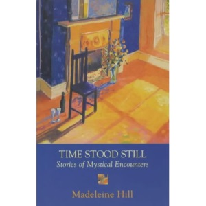 Time Stood Still: Stories of Mystical Encounters