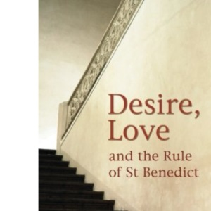 Desire, Love and the Rule of Saint Benedict