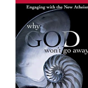 Why God Won't Go Away: Engaging with the New Atheism