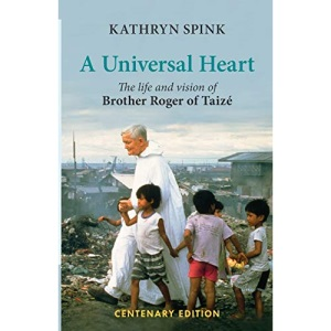 Universal Heart: The Life and Vision of Brother Roger of Taize