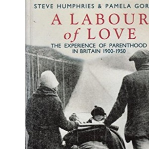 A Labour of Love: Experience of Parenthood in Britain, 1900-50