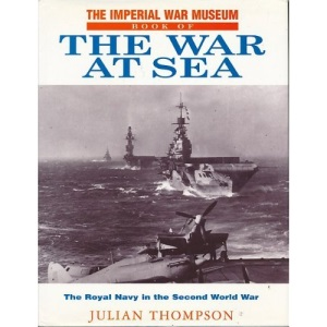 Imperial War Museum Book of the War at Sea: The Royal Navy in the Second World War