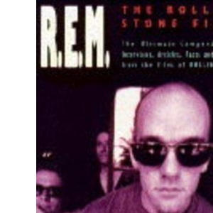 R.E.M. The Rolling Stone Files: The Rolling Stone Files - The Ultimate Compendium of Interviews, Articles, Facts and Opinions from the Files of Rolling Stone