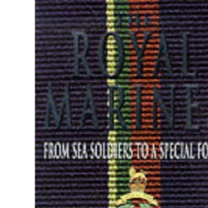 The Royal Marines: From Sea Soldiers to a Special Force