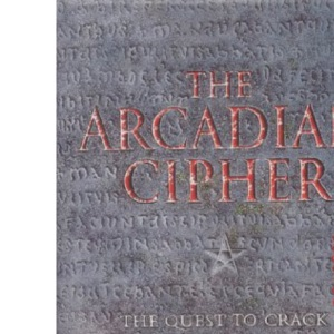 The Arcadian Cipher: The Quest to Crack the Code of Christianity's Greatest Secret