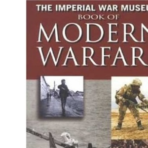 The IWM Book of Modern Warfare: British and Commonwealth Forces at War 1945-2000