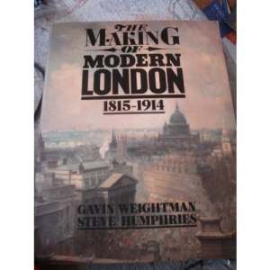 The Making of Modern London: 1815-1914 Vol 1