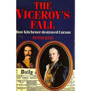 The Viceroy's Fall: How Kitchener Destroyed Curzon