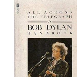 All Across the Telegraph: A Bob Dylan Handbook