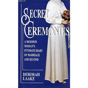 Secret Ceremonies: Mormon Woman's Intimate Diary of Marriage and Beyond