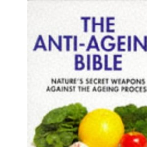 The Anti-Ageing Bible: Nature's Secret Weapons Against the Ageing Process