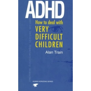 ADHD: How to Deal with Very Difficult Children (Human Horizons)