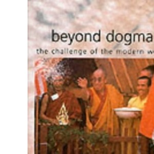 Beyond Dogma: The Challenge of the Modern World